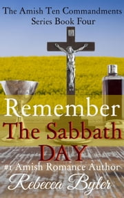 Remember The Sabbath Day - The Amish Ten Commandments Series, #4 ebook by Rebecca Byler