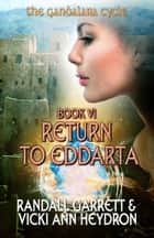 Return to Eddarta - The Gandalara Cycle: Book 6 eBook by Randall Garrett, Vicki Ann Heydron