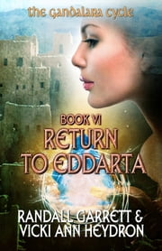 Return to Eddarta - The Gandalara Cycle: Book 6 ebook by Randall Garrett,Vicki Ann Heydron