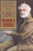 Travels with Ted & Ned ebook by Theodore M. Hesburgh
