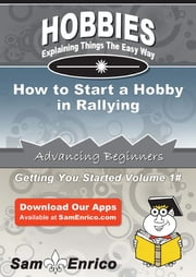 How to Start a Hobby in Rallying ebook by Claudie Hobson,Sam Enrico