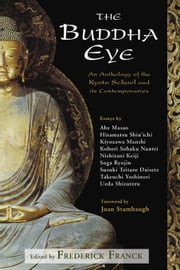 The Buddha Eye: An Anthology of the Kyoto School and It's Comtemporaries ebook by Franck, Frederick