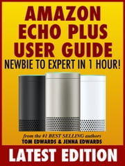 Amazon Echo Plus User Guide Newbie to Expert in 1 Hour! ebook by Tom Edwards
