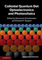 Colloidal Quantum Dot Optoelectronics and Photovoltaics ebook by Gerasimos Konstantatos, Edward H. Sargent