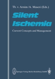 Silent Ischemia - Current Concepts and Management ebook by T. v. Arnim,A. Maseri