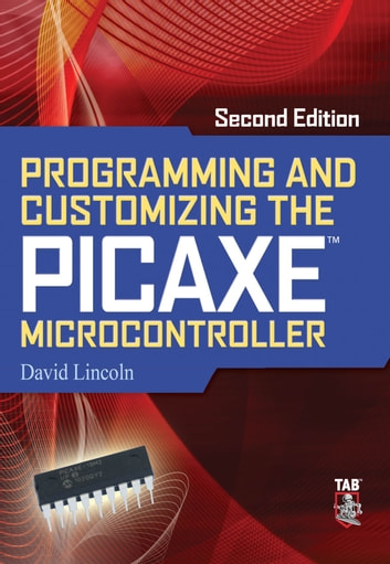 Programming and Customizing the PICAXE Microcontroller 2/E ebook by David Lincoln