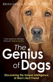 The Genius of Dogs ebook by Brian Hare, Vanessa Woods