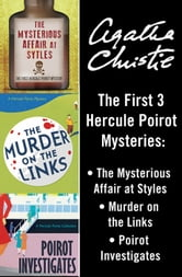 Hercule Poirot Bundle - The Mysterious Affair at Styles, Murder on the Links, and Poirot Investigates ebook by Agatha Christie
