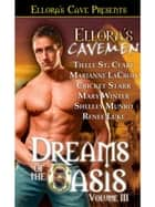 Ellora's Cavemen: Dreams of the Oasis III ebook by Marianne LaCroix; Renee Luke; Shelley Munro; Cricket Starr; Tielle St.Clare; Mary Winter