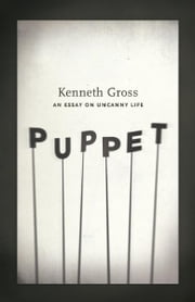Puppet - An Essay on Uncanny Life ebook by Kenneth Gross