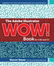The Adobe Illustrator WOW! Book for CS6 and CC ebook by Sharon Steuer