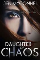 Daughter of Chaos ebook by Jen McConnel