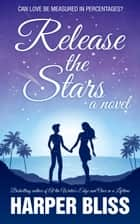 Release the Stars ebook by Harper Bliss
