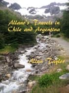 Allano's Travels in Chile and Argentina ebook by Allan Taylor