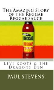 The Amazing Story of The Reggae Reggae Sauce ebook by Paul Stevens