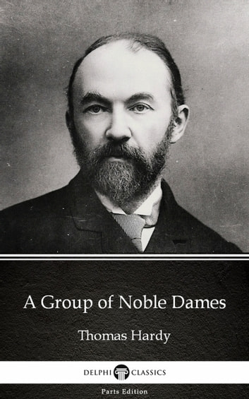 A Group of Noble Dames by Thomas Hardy (Illustrated) ebook by Thomas Hardy