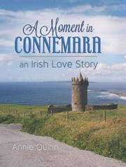 A Moment in Connemara: an Irish Love Story ebook by Annie Quinn