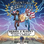 The Adventures of Barry & Joe - Obama and Biden's Bromantic Battle for the Soul of America audiobook by Adam Reid