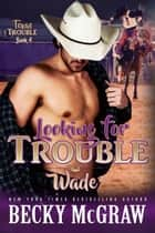 Looking for Trouble - Texas Trouble, #4 ebook by Becky McGraw