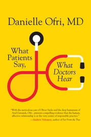What Patients Say, What Doctors Hear ebook by Danielle Ofri