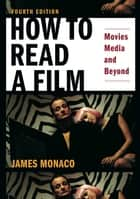 How To Read a Film - Movies, Media, and Beyond ebook by James Monaco, David Lindroth
