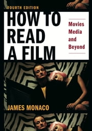 How To Read a Film - Movies, Media, and Beyond ebook by James Monaco,David Lindroth