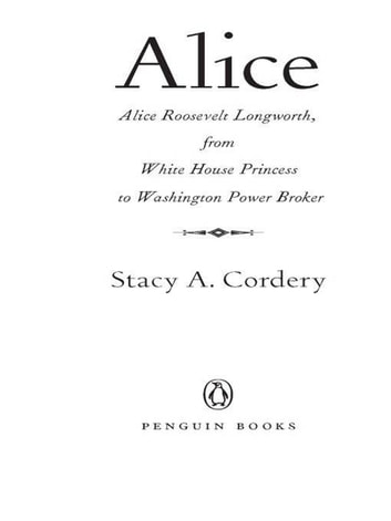 Alice - Alice Roosevelt Longworth, from White House Princess to Washington Power Broker eBook by Stacy A. Cordery