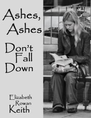 Ashes, Ashes, Don't Fall Down ebook by Elizabeth Rowan Keith