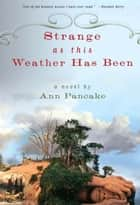 Strange as This Weather Has Been ebook by Ann Pancake