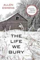 The Life We Bury ebook by Allen Eskens