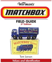 Warman's Matchbox Field Guide: Values & Identification ebook by Tom Larson