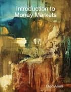 Introduction to Money Markets ebook by Dion Alken