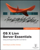 Apple Pro Training Series - OS X Lion Server Essentials: Using and Supporting OS X Lion Server ebook by Arek Dreyer,Ben Greisler
