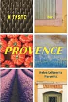 A Taste for Provence ebook by Helen Lefkowitz Horowitz