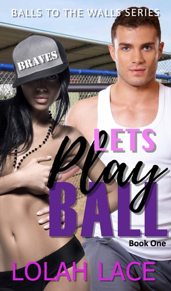 Let's Play Ball - BWWM Interracial Romance ebook by Lolah Lace