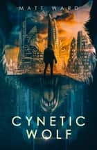 Cynetic Wolf - A YA Dystopian Sci-Fi Technothriller ebook by