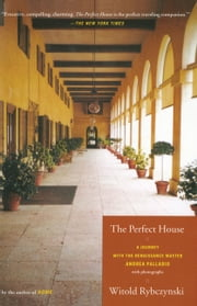 The Perfect House - A Journey with Renaissance Master Andrea Palladio ebook by Witold Rybczynski
