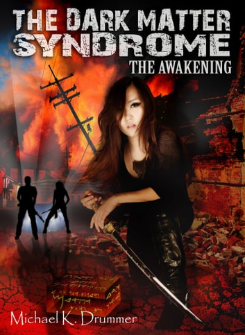 Dark Matter Syndrome: The Awakening ebook by Michael  K. Drummer