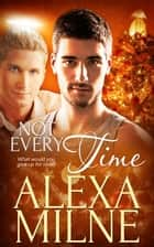 Not Every Time ebook by Alexa Milne