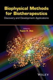 Biophysical Methods for Biotherapeutics - Discovery and Development Applications ebook by Tapan K. Das