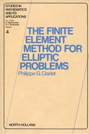 The Finite Element Method for Elliptic Problems ebook by P.G. Ciarlet