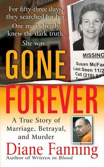 Gone Forever - A True Story of Marriage, Betrayal, and Murder ebook by Diane Fanning