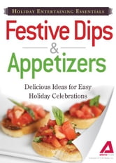Holiday Entertaining Essentials: Festive Dips and Appetizers: Delicious ideas for easy holiday celebrations ebook by Editors of Adams Media