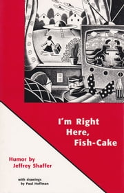 I'm Right Here, Fish-Cake ebook by Jeffrey Shaffer,Paul Hoffman