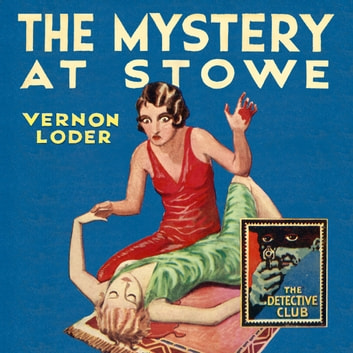 The Mystery at Stowe (Detective Club Crime Classics) audiobook by Vernon Loder