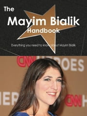 The Mayim Bialik Handbook - Everything you need to know about Mayim Bialik ebook by Smith, Emily