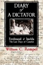 Diary of a Dictator: Ferdinand & Imelda: The Last Days of Camelot ebook by William C. Rempel
