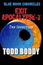 Exit Apocalypse-2 The Infection ebook by Todd Boddy