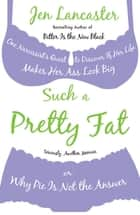 Such a Pretty Fat ebook by Jen Lancaster