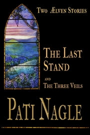 "The Last Stand - And ""The Three Veils"" - Two Ælven Stories ebook by Pati Nagle"